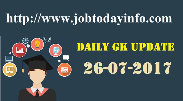 Daily GK Update 26th July 2017, Important Current Affairs