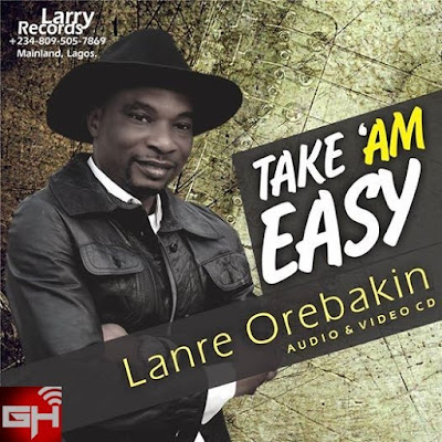 Audio+Video: Take Am Easy – Lanre Orebakin