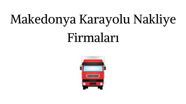 Makedonya Karayolu Nakliye Firmaları