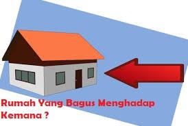 Rumah Yang Bagus Menghadap Kemana ?