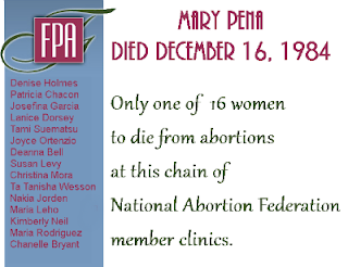 Mary Pena died December 16, 1984, only one of 16 women to die from abortions at this chain of National Abortion Federation member clinics. The graphic features the FPA logo and a list of the other 15 women: Denise holmes, Patricia Chacon, Josefina Garcia, Laniece Dorsey, Tami Suematsu, Joyce Ortenzio, Deanna Bell, Susan Levy, Christina Mora, Ta Tanisha Wesson, Nakia Jorden, Maria Leho, Kimberly Neil, Maria Rodriguez, and Chanelle Bryant.
