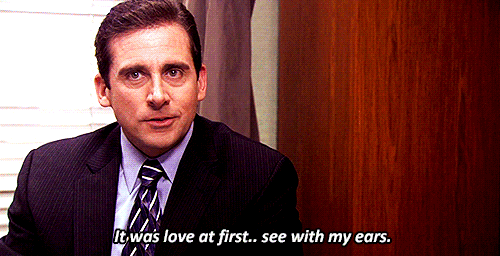 "Michael Scott - ""It was love at first...see with my ears."""