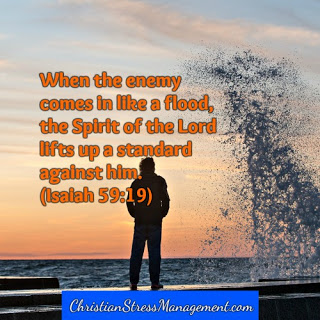 When the enemy comes in like a flood, the spirit of the Lord lifts up a standard against him. Isaiah 59:19