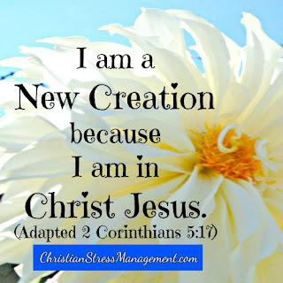 I am a new creation because I am in Christ Jesus (Adapted 2 Corinthians 5:17)