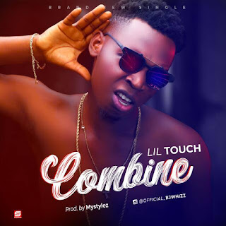MUSIC: Lil Touch – Combine