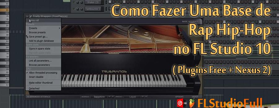 Como Fazer Uma Base de Rap Hip-Hop no FL Studio 10 ( Plugins Free + Nexus 2) (três partes)