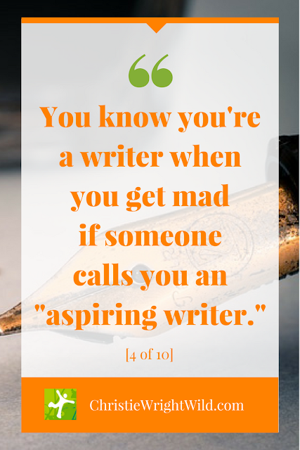 You know you're a writer when you get mad if someone calls you an aspiring writer. | funny writer quotes, Christie Wright Wild