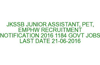 JKSSB JUNIOR ASSISTANT, PET, EMPHW RECRUITMENT NOTIFICATION 2016 1184 GOVT JOBS LAST DATE 21-06-2016