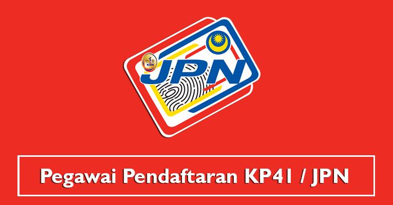 Pegawai Pendaftaran KP41 / Jabatan Pendaftaran Negara JPN
