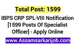 IBPS CRP SPL-VIII Notification [1599 Posts Of Specialist Officer] - Apply Online