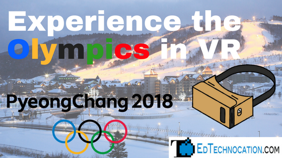 Experience the #Olympics2018 in #VR | @EdTechnocation | #ARVRinEDU #VRinEDU