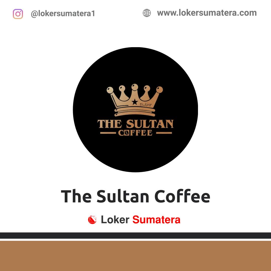 Lowongan Kerja Pekanbaru: The Sultan Coffee Agustus 2020