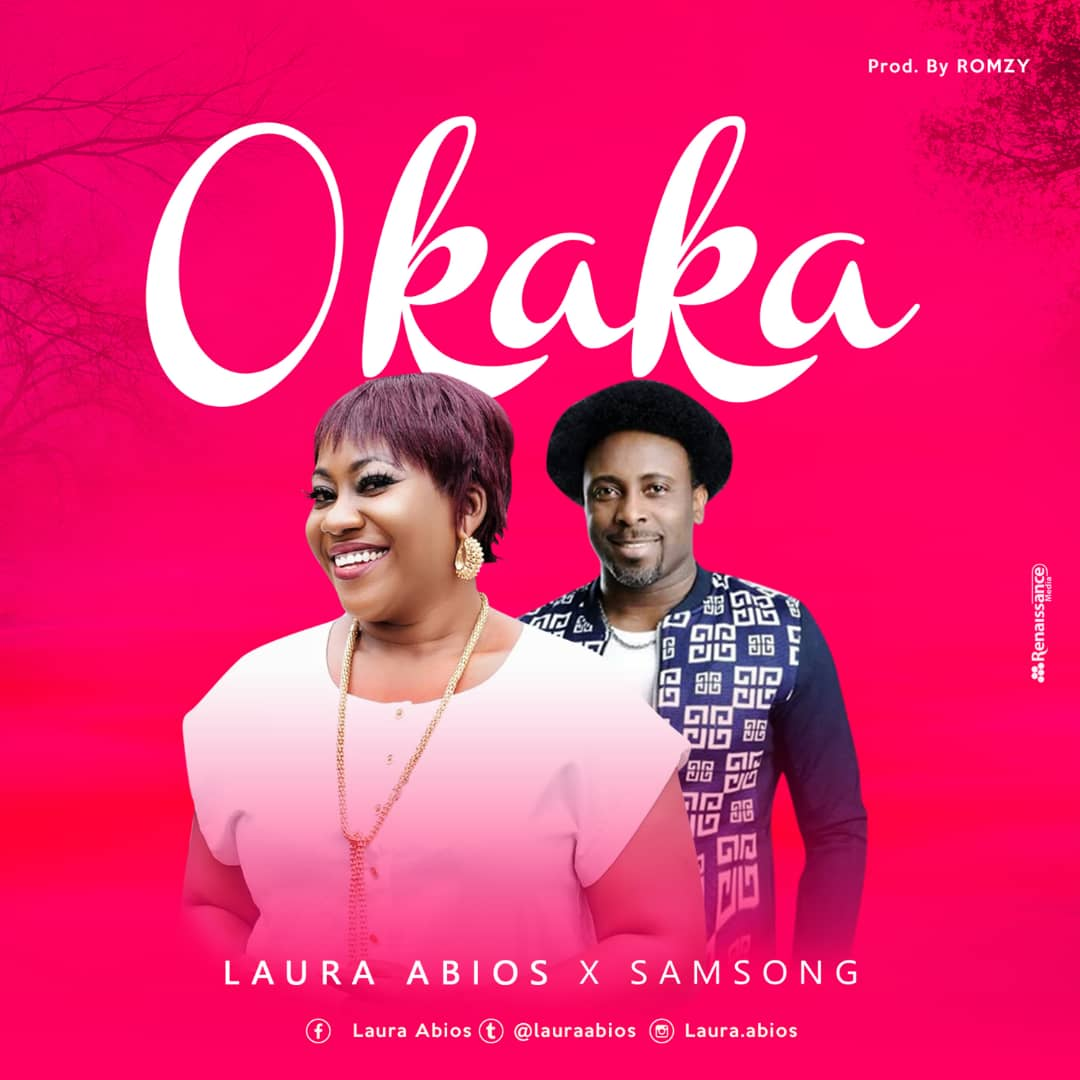 NEW MUSIC + LYRICS: OKAKA - LAURA ABIOS FT  SAMSONG