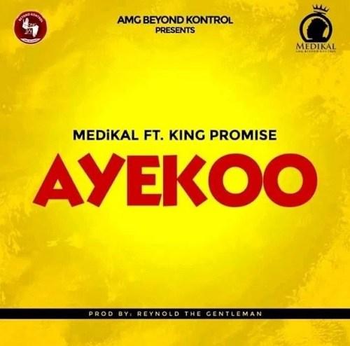 Download Medikal ft King Promise - Ayekoo