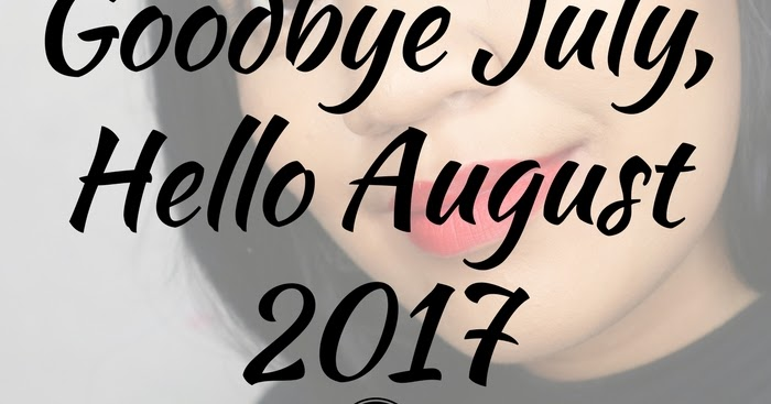 Goodbye July, Hello August 2017   IzzaGlino | Pinay Beauty, Lifestyle And  Travel Blog