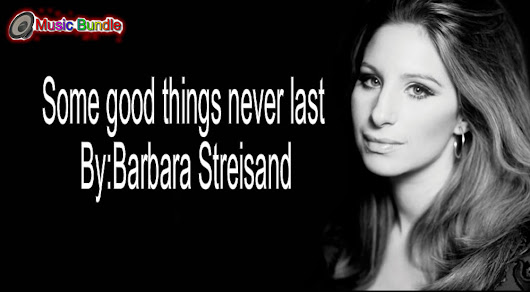 Some Good Things Never Last By:Barbara Streisand Free Download