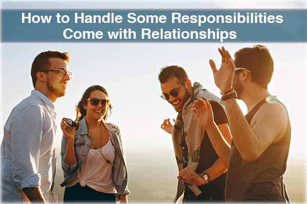 Responsibilities Come with Relationships