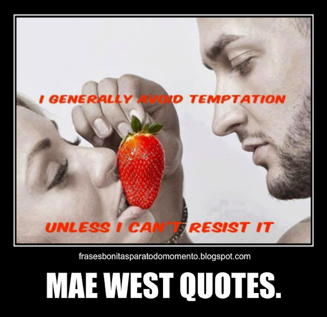 I generally avoid temptation unless I can't resist it.-Mae West Quotes.