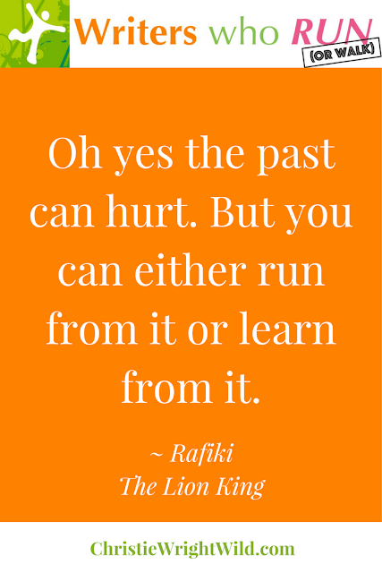 """Oh yes the past can hurt. But you can either run from it or learn from it.""  ~ Rafiki, The Lion King 