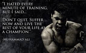 Muhammad Ali hated every minute of training, but i said.