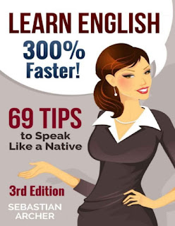 Learn English: 300% Faster - 69 English Tips to Speak English Like a Native English Speaker! by Sebastian Arche