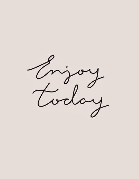 Enjoy today♥