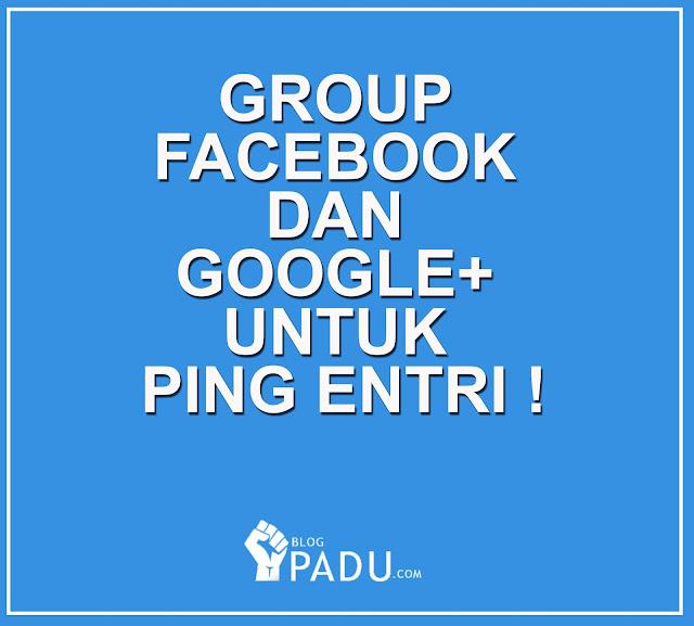 GROUP FACEBOOK DAN GOOGLE+ UNTUK PING ENTRI !