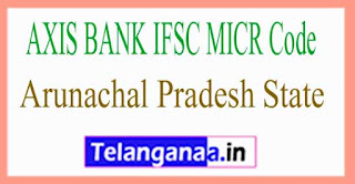 AXIS BANK IFSC MICR Code Arunachal Pradesh State