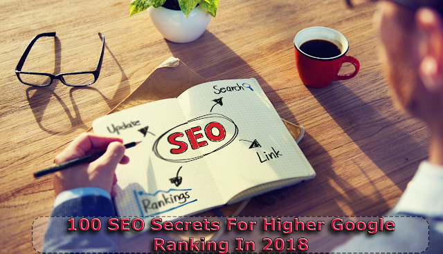 100 SEO Secrets For Higher Google Ranking In 2018