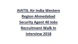AIATSL Air India Western Region Ahmedabad Security Agent 40 Jobs Recruitment Walk In Interview 2018