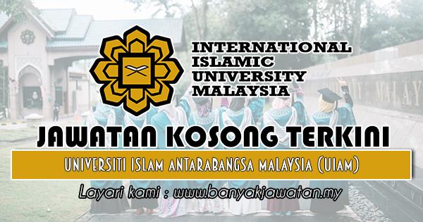Jawatan Kosong 2018 di Universiti Islam Antarabangsa Malaysia (UIAM)