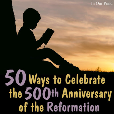 50 Ways to Celebrate the 500th Anniversary of the Protestant Reformation from In Our Pond.  Food.   Games.  Party.  Printables.  Homeschool.  Luther.  Calvin.