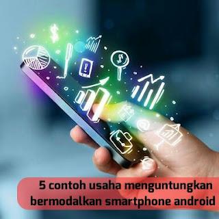 usaha menguntungkan bermodalkan smartphone android