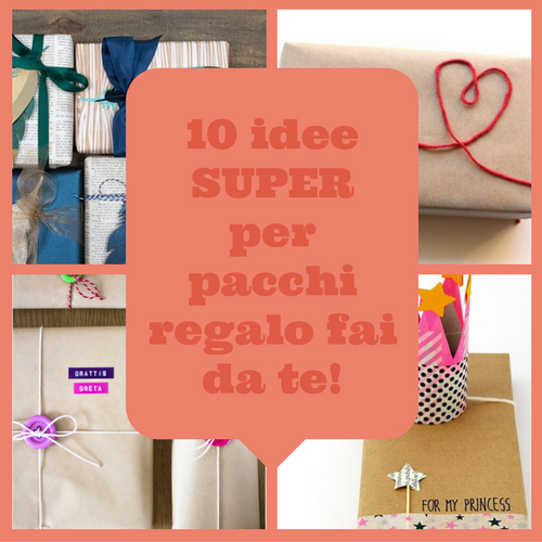 10 pacchi regalo super originali creare con la carta for Idee originali fai da te