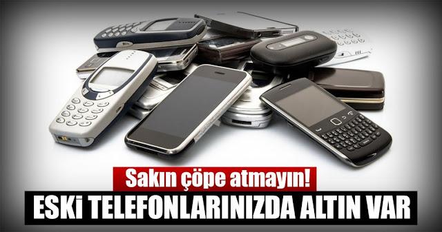 Eski Cep Telefonlarında Altın Olduğunu Biliyor musunuz?