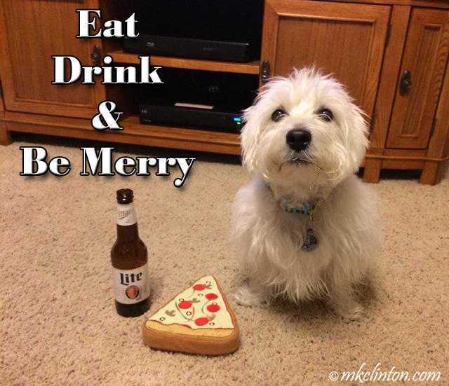 "Pierre Westie say's ""eat, drink and be merry."" with pizza and beer."
