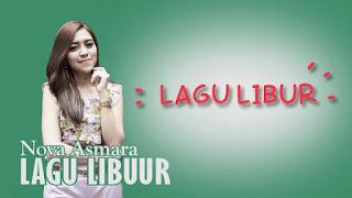 Lirik Lagu Lagu Libur - Nova Asmara