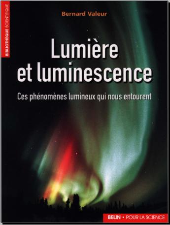 Livre : Lumière et luminescence, Ces phénomènes lumineux qui nous entourent - Bernard Valeur
