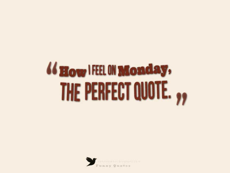How I feel on Monday, the perfect quote.