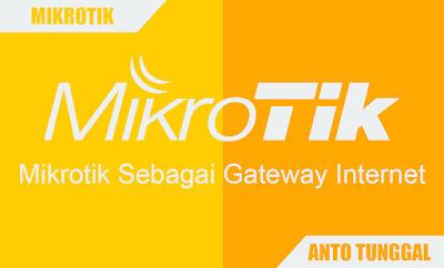 Cara Setting Mikrotik Sebagai Gateway Internet