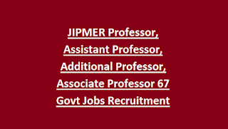 JIPMER Professor, Assistant Professor, Additional Professor, Associate Professor 67 Govt Jobs Recruitment Notification 2018