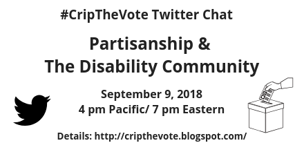 #CripTheVote Twitter Chat - Partisanship & The Disability Community - September 9, 2018, 4 pm Pacific / 7 pm Eastern - Details: http://cripthevote.blogspot.com