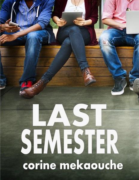 Last Semester by Corine Mekaouche
