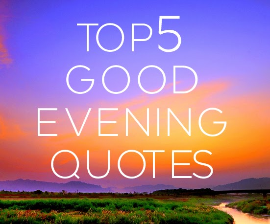 top 5 good evening quotes and wishes all top quotes