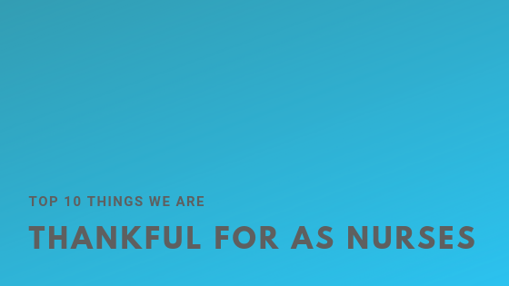 We are so thankful for these top 10 things during this Thanksgiving holiday season. Nurses, nursing students, and other staff really help to make the healthcare industry go round and we couldn't be more thrilled to be a part of it.