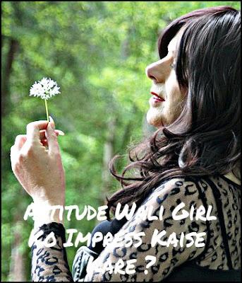 Attitude Wali Girl Ladki Ko Impress Kaise Kare ? Ladki Patane Ke Tarike In Hindi