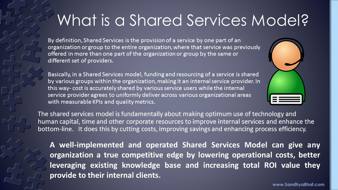 shared service costing The most profound and advanced are the shared service organization which work with: clear business cases for investments, transparent multiple targets, budgets agreed with the business, business dashboards, client satisfaction monitoring, description of service offering, clear costing model, regular business and performance reviews with.