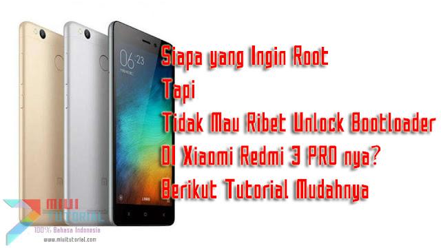 Siapa yang Ingin Root Tapi Tidak Mau Ribet Unlock Bootloader DI Xiaomi Redmi 3 PRO nya? Berikut Tutorial Mudahnya