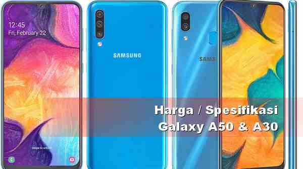 Harga dan Spesifikasi Samsung A50 dan A30 Galaxy Terbaru
