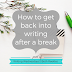 Writing Wednesdays: How to get back into writing after a break